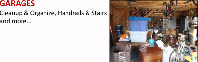 GARAGES Cleanup & Organize, Handrails & Stairs and more...